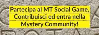 Partecipa al MT Social Game, Contribuisci ed entra nella Mystery Community!